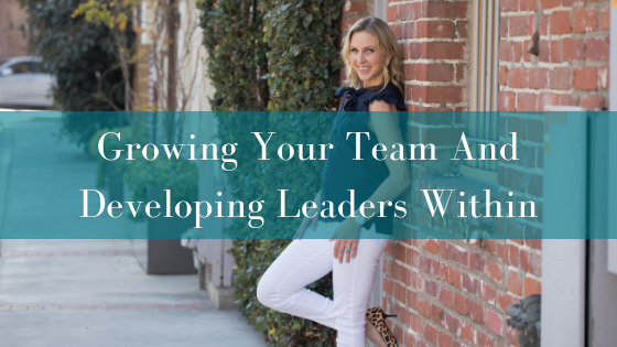 Growing Your Team And Developing Leaders Within
