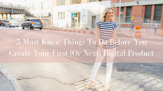 5 Must Know Things To Do Before You Create Your First (Or Next) Digital Product