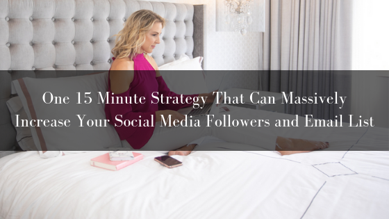 One 15 Minute Strategy That Can Massively Increase Your Social Media Followers and Email List