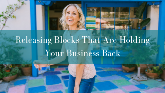 Releasing Blocks That Are Holding Your Business Back