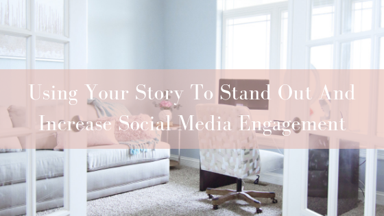 Using Your Story To Stand Out And Increase Social Media Engagement