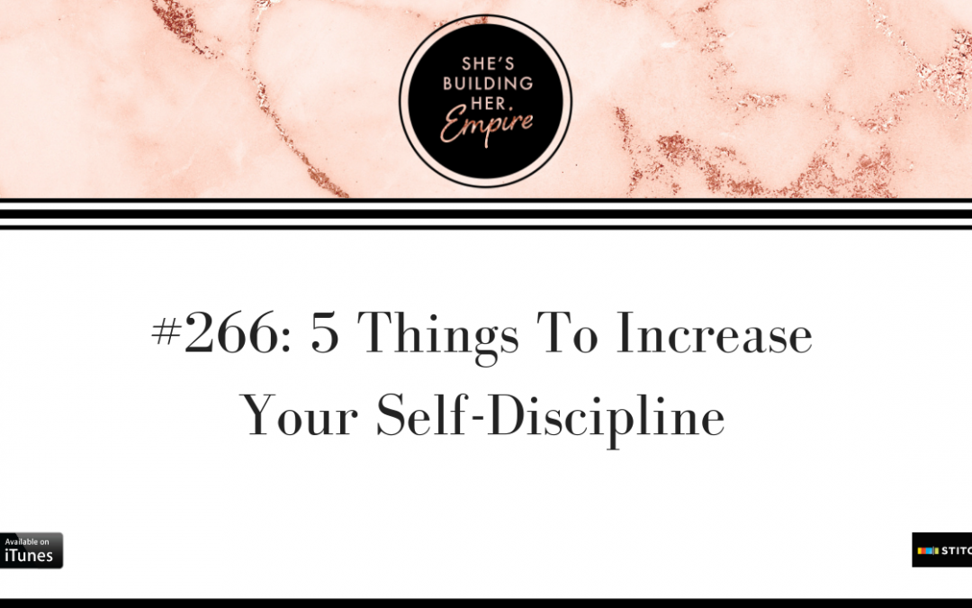 EPISODE 266: 5 THINGS TO INCREASE YOUR SELF-DISCIPLINE