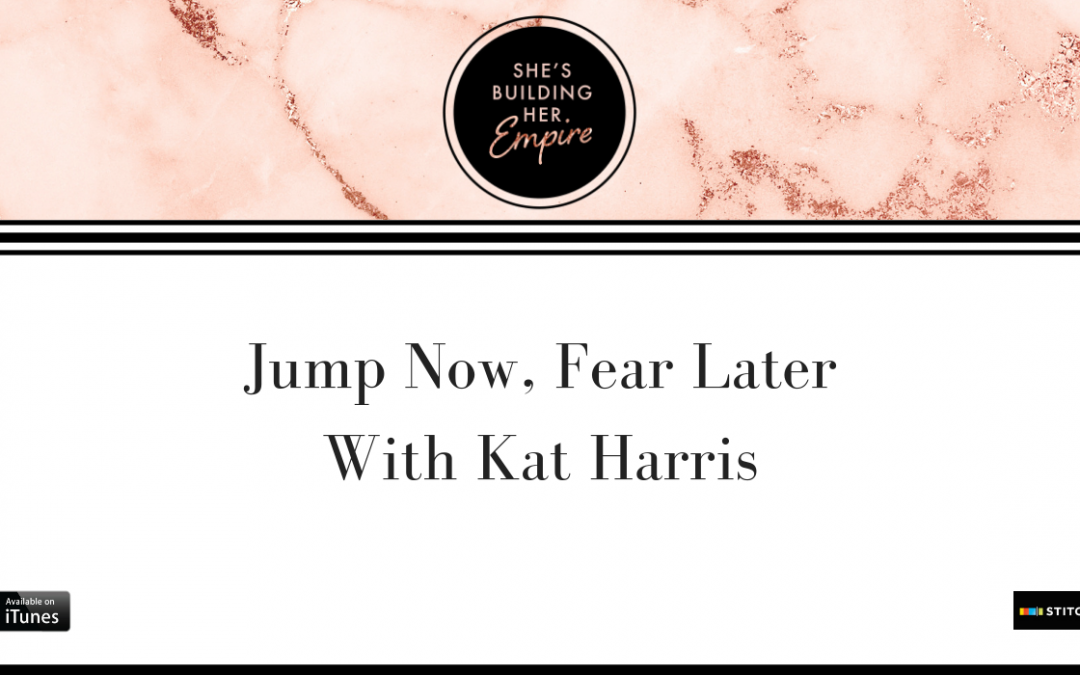 JUMP NOW, FEAR LATER WITH KAT HARRIS