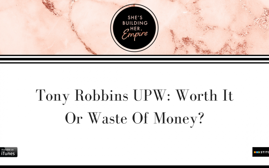 TONY ROBBINS UPW: WORTH IT OR WASTE OF MONEY?