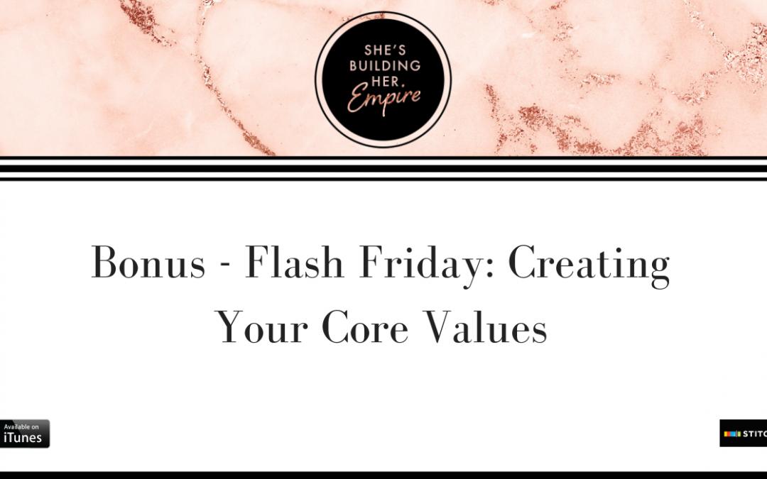 BONUS – FLASH FRIDAY: CREATING YOUR CORE VALUES