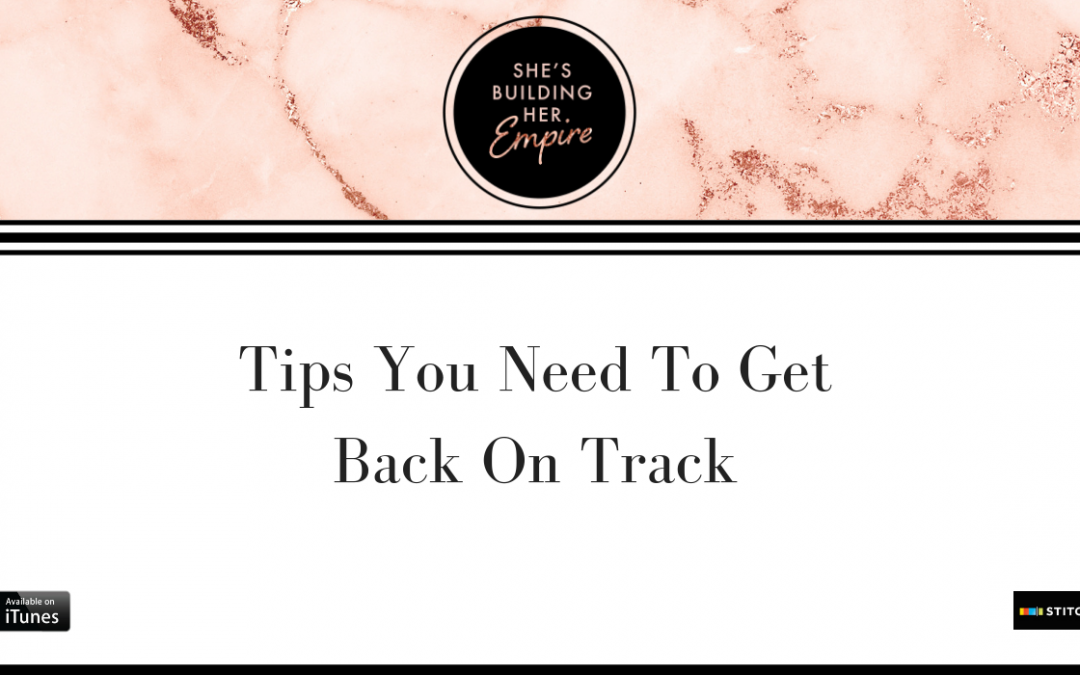 TIPS YOU NEED TO GET BACK ON TRACK