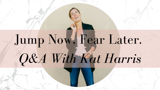 Jump Now, Fear Later. Q&A With Kat Harris