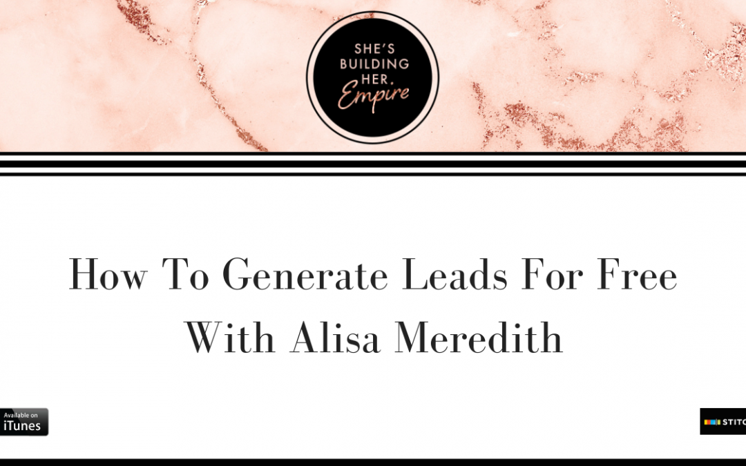 HOW TO GENERATE LEADS FOR FREE WITH ALISA MEREDITH