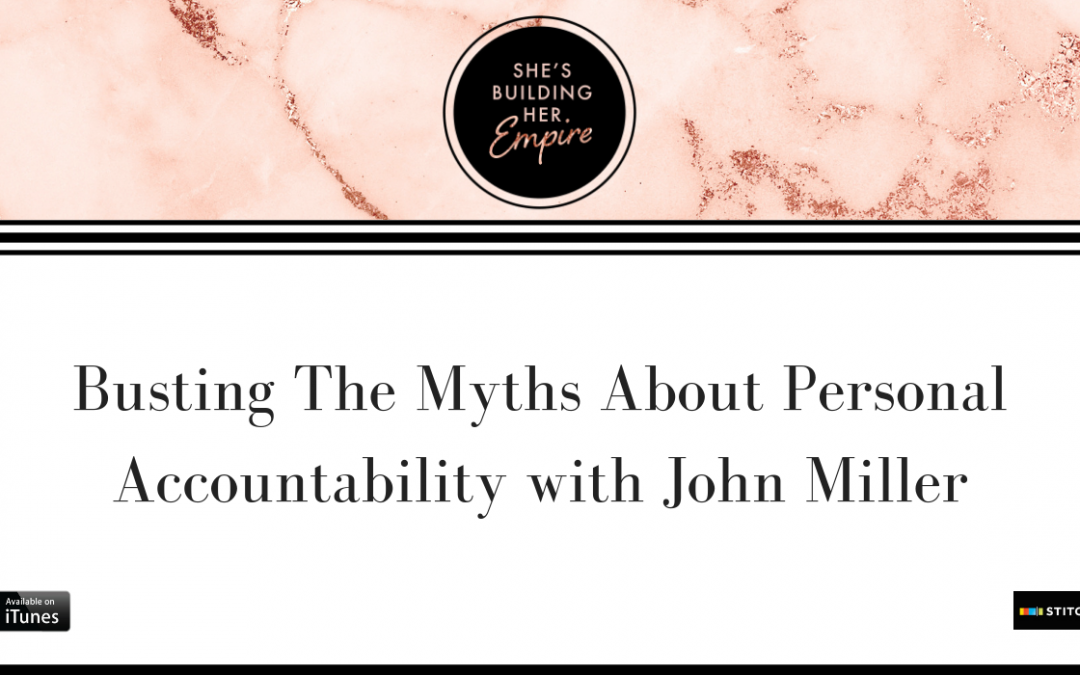 BUSTING THE MYTHS ABOUT PERSONAL ACCOUNTABILITY WITH JOHN MILLER