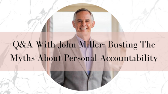 Q&A With John Miller: Busting The Myths About Personal Accountability