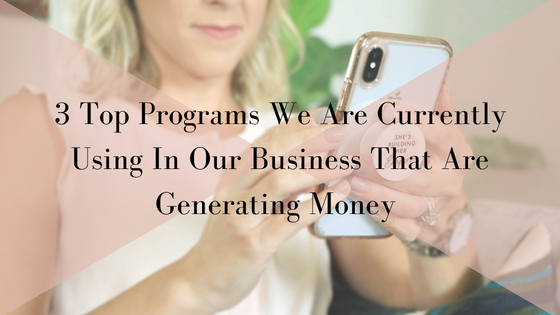 3 Top Programs We Are Currently Using In Our Business That Are Generating Money