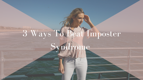 3 Ways To Beat Imposter Syndrome