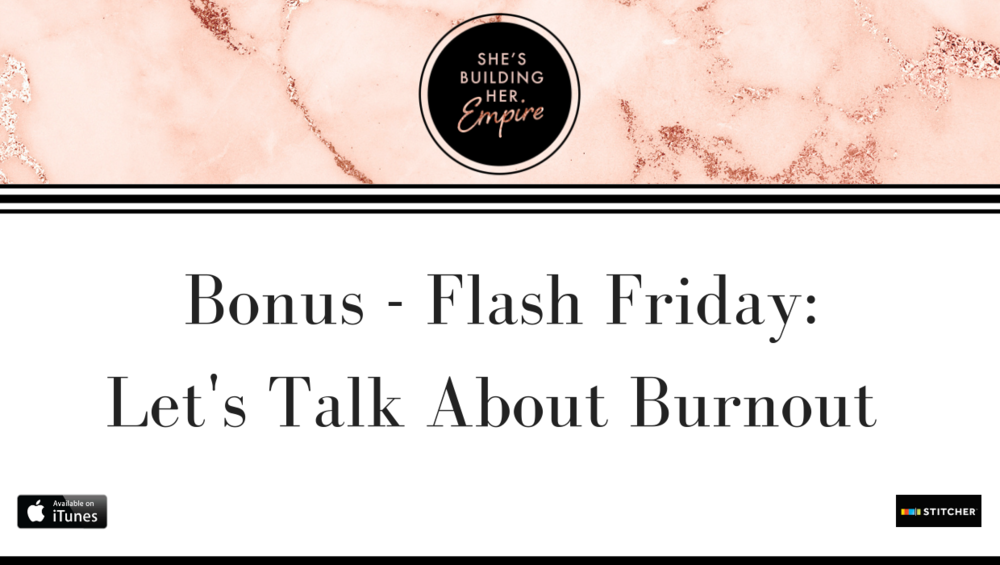 BONUS – FLASH FRIDAY: LET'S TALK ABOUT BURNOUT