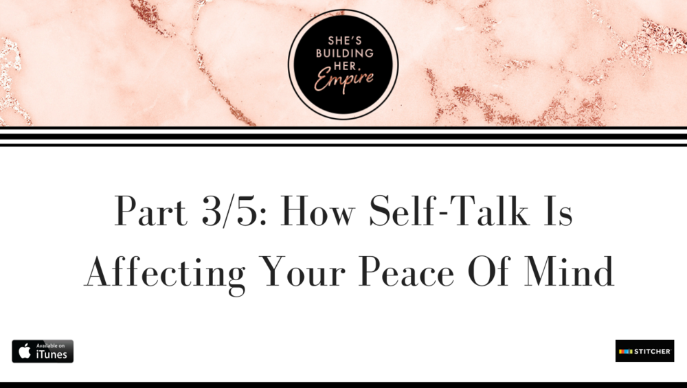 PART 3/5: HOW SELF-TALK IS AFFECTING YOUR PEACE OF MIND