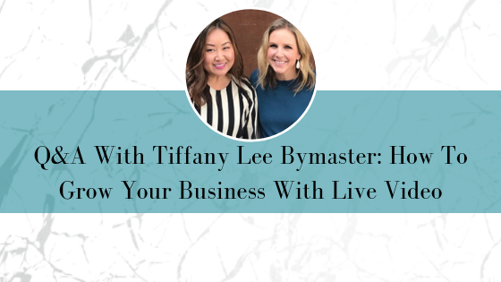 Q&A With Tiffany Lee Bymaster: How To Grow Your Business With Live Video