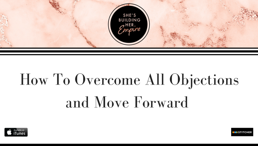 HOW TO OVERCOME ALL OBJECTIONS AND MOVE FORWARD