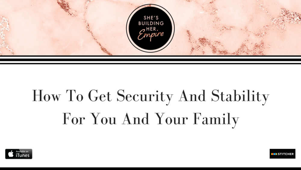 HOW TO GET SECURITY AND STABILITY FOR YOU AND YOUR FAMILY