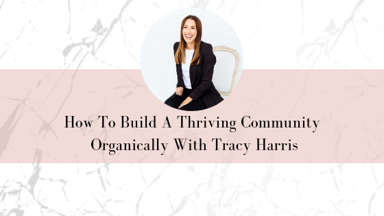How To Build A Thriving Community Organically With Tracy Harris