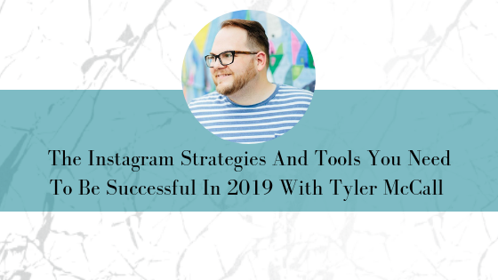 The Instagram Strategies And Tools You Need To Be Successful in 2019 with Tyler McCall