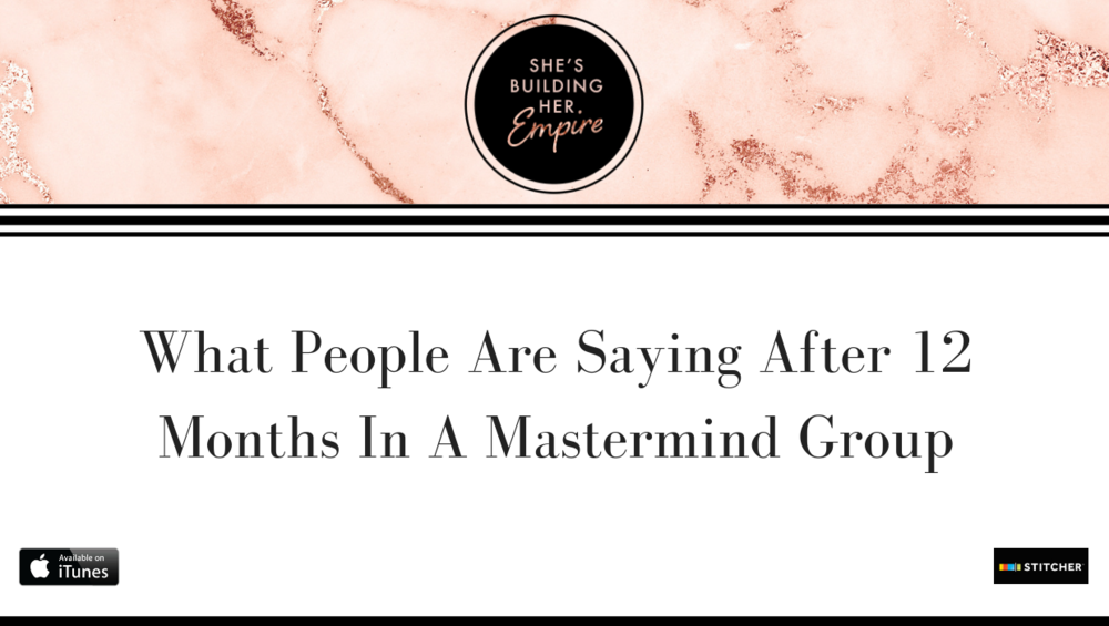 WHAT PEOPLE ARE SAYING AFTER 12 MONTHS IN A MASTERMIND GROUP