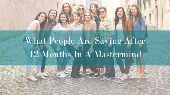 What People Are Saying After 12 Months In A Mastermind