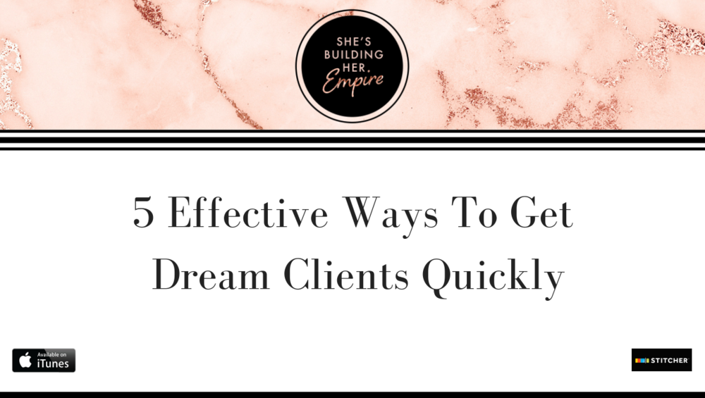 5 EFFECTIVE WAYS TO GET DREAM CLIENTS QUICKLY