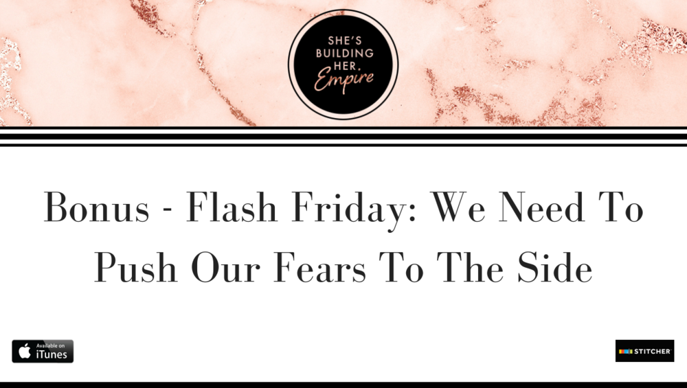 BONUS – FLASH FRIDAY: WE NEED TO PUSH OUR FEARS TO THE SIDE