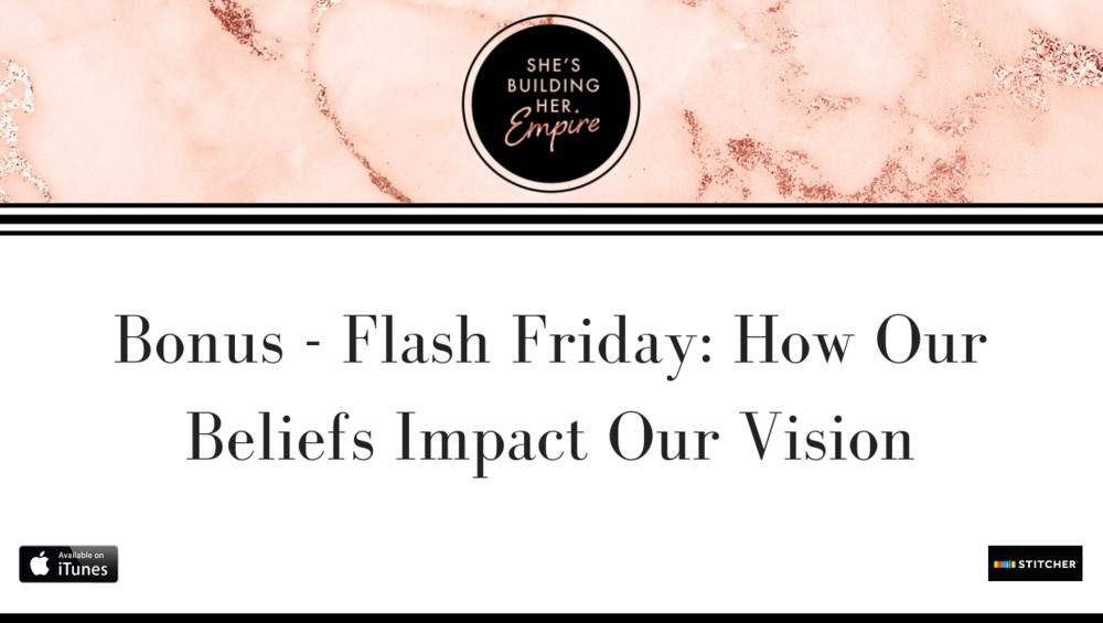 BONUS – FLASH FRIDAY: HOW OUR BELIEFS IMPACT OUR VISION