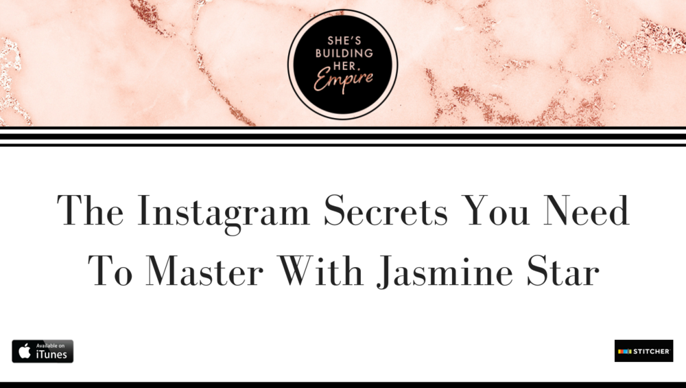 THE INSTAGRAM SECRETS YOU NEED TO MASTER WITH JASMINE STAR