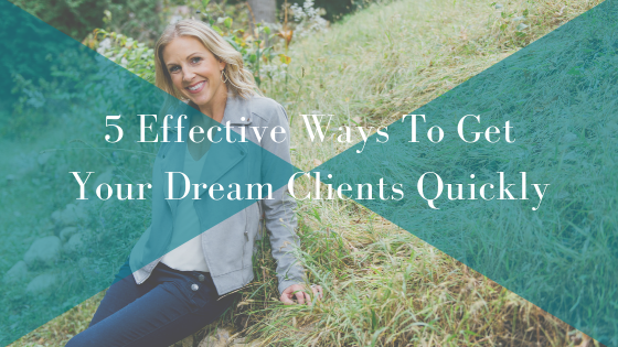 5 Effective Ways To Get Your Dream Clients Quickly