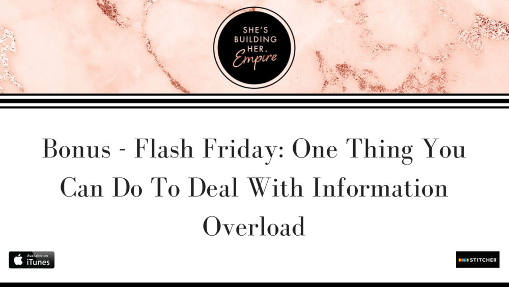 BONUS – FLASH FRIDAY: ONE THING YOU CAN DO TO DEAL WITH INFORMATION OVERLOAD