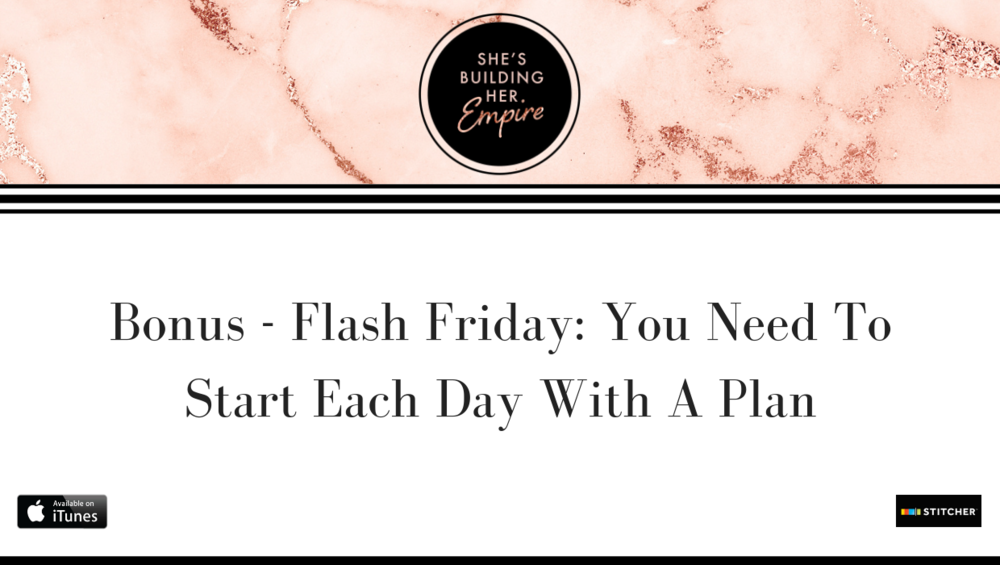 BONUS – FLASH FRIDAY: YOU NEED TO START EACH DAY WITH A PLAN