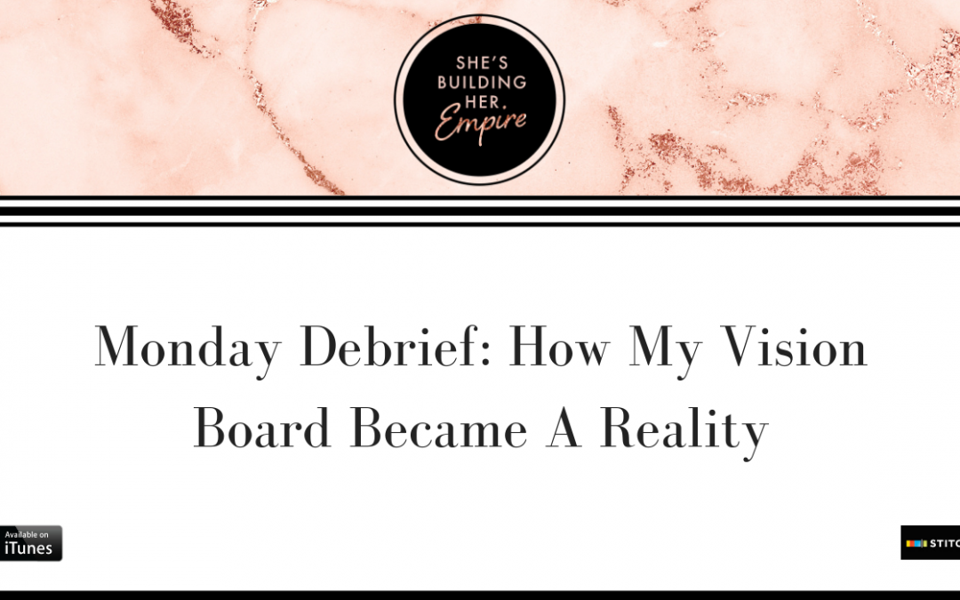 MONDAY DEBRIEF: HOW MY VISION BOARD BECAME A REALITY