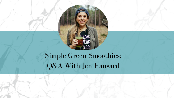Simple Green Smoothies: Q&A With Jen Hansard