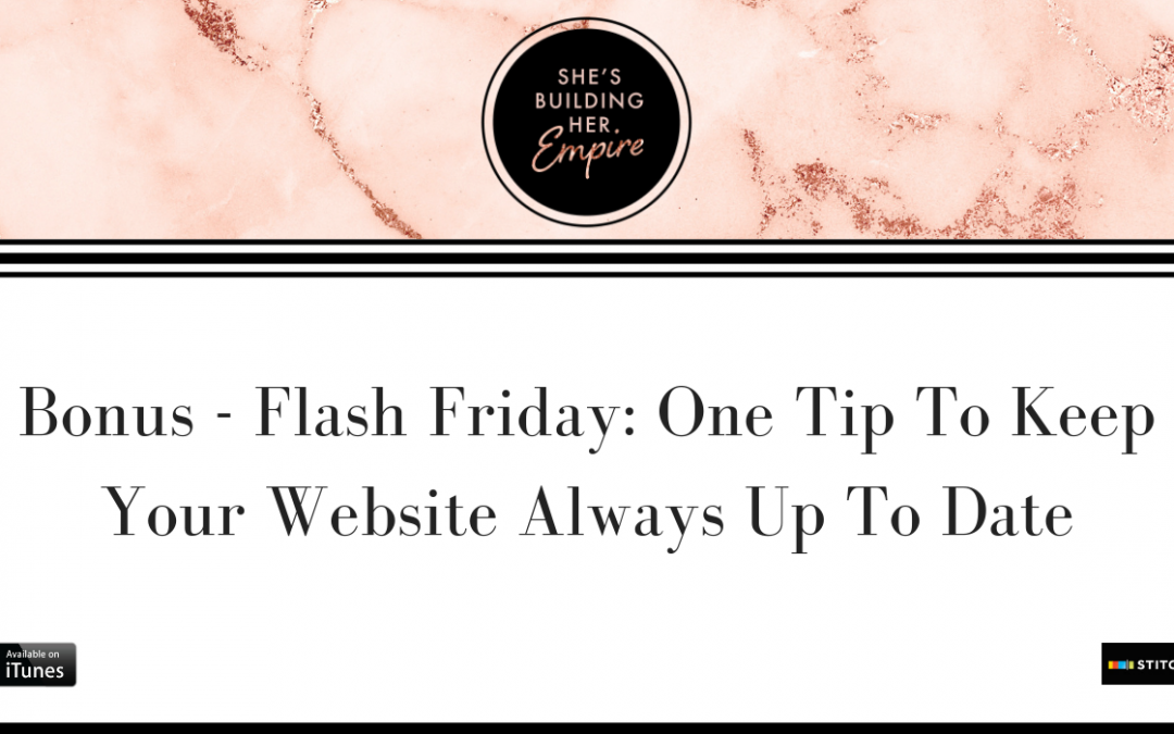 BONUS – FLASH FRIDAY: ONE TIP TO KEEP YOUR WEBSITE ALWAYS UP TO DATE