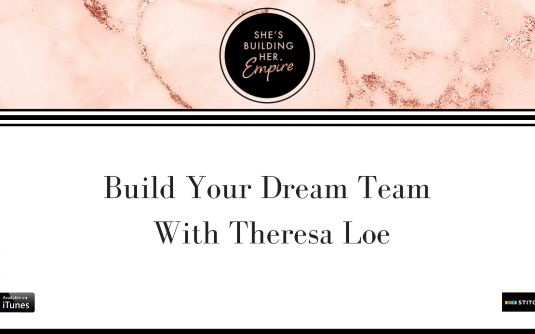 BUILD YOUR DREAM TEAM WITH THERESA LOE