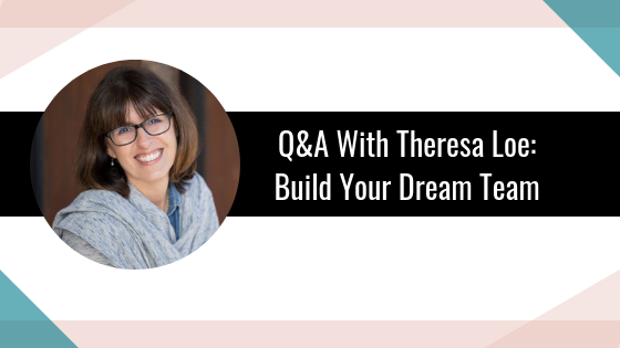 Q&A With Theresa Loe: Build Your Dream Team