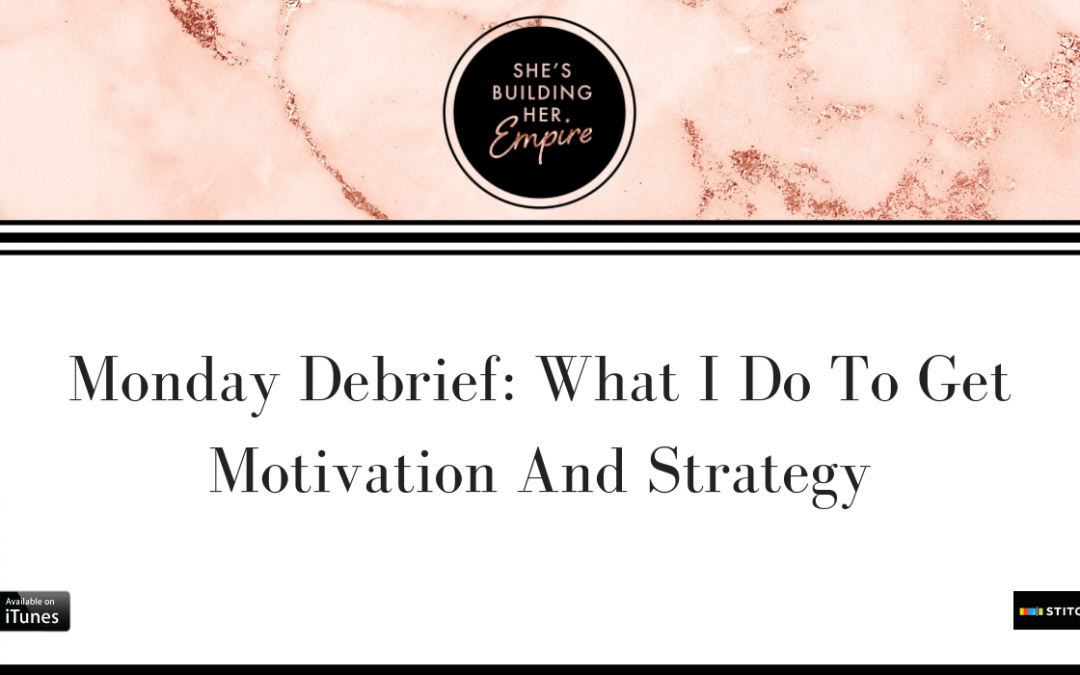MONDAY DEBRIEF: WHAT I DO TO GET MOTIVATION AND STRATEGY
