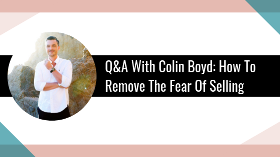 Q&A With Colin Boyd: How To Remove The Fear Of Selling