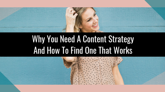 Why You Need A Content Strategy And How To Find One That Works