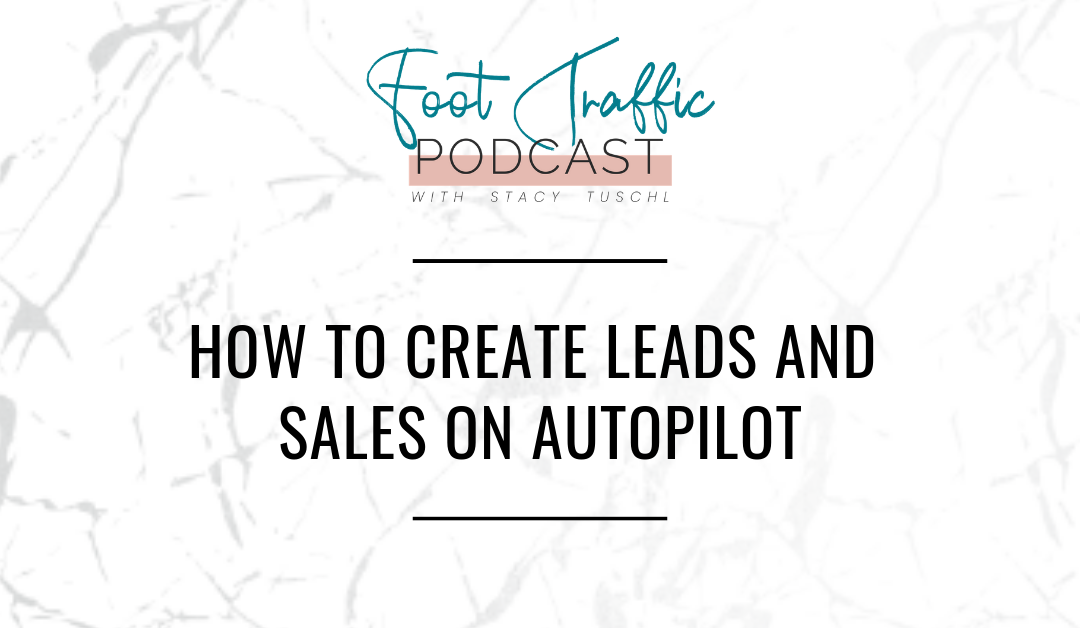 HOW TO CREATE LEADS AND SALES ON AUTOPILOT