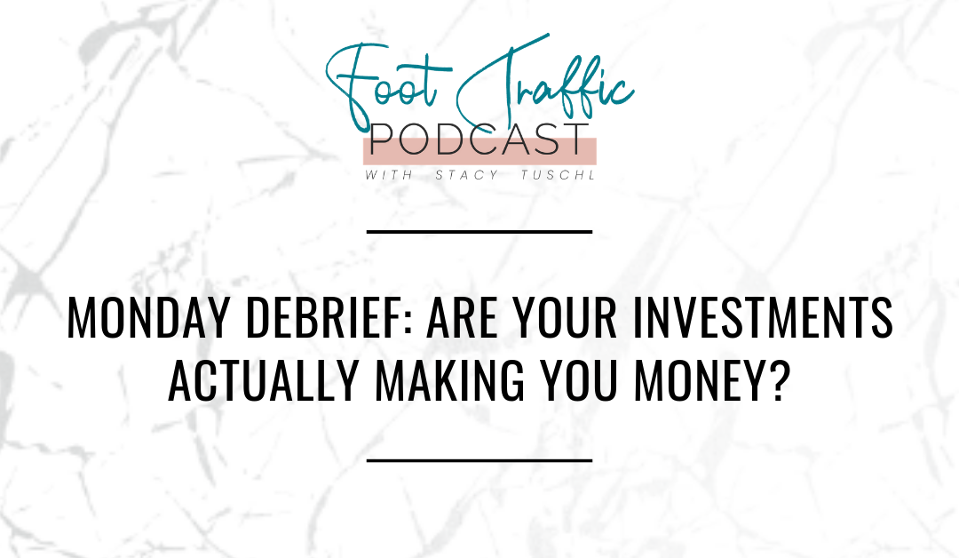 MONDAY DEBRIEF: ARE YOUR INVESTMENTS ACTUALLY MAKING YOU MONEY?