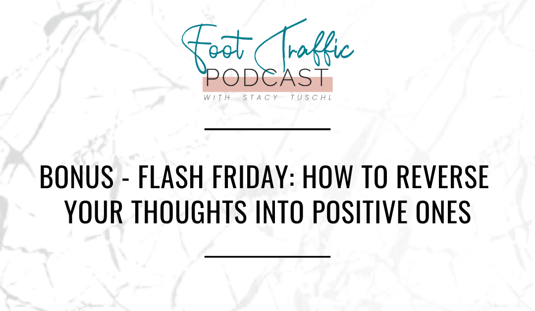 BONUS – FLASH FRIDAY: HOW TO REVERSE YOUR THOUGHTS INTO POSITIVE ONES