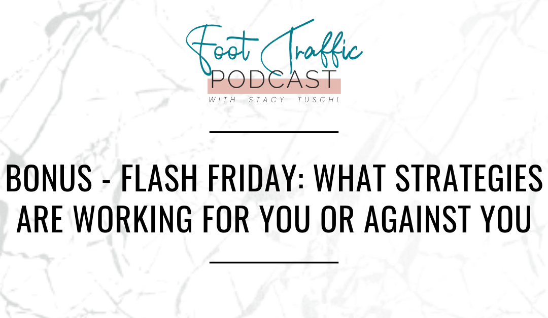 BONUS – FLASH FRIDAY: WHAT STRATEGIES ARE WORKING FOR YOU OR AGAINST YOU