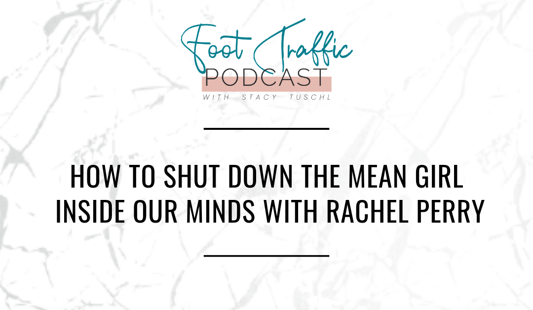 HOW TO SHUT DOWN THE MEAN GIRL INSIDE OUR MINDS WITH RACHEL PERRY