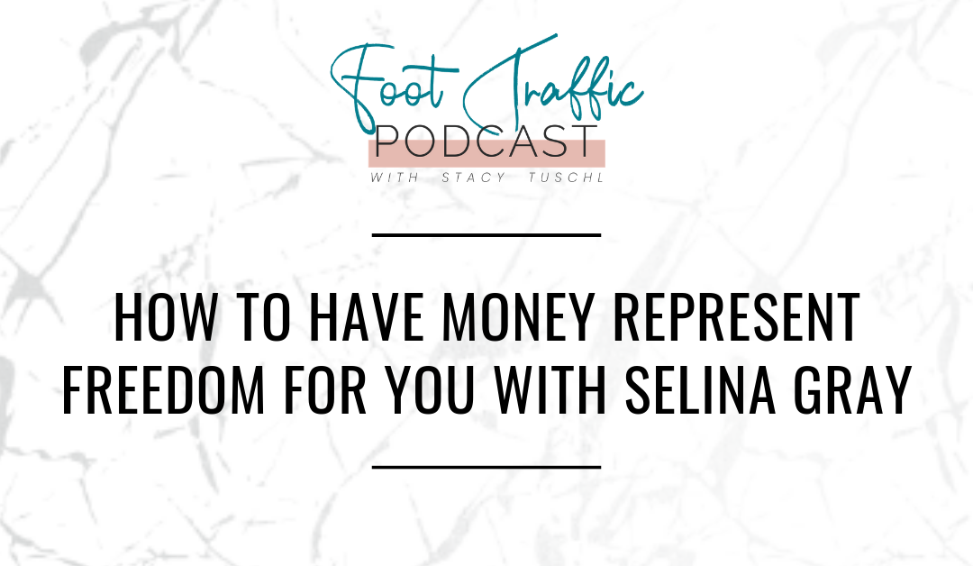 HOW TO HAVE MONEY REPRESENT FREEDOM FOR YOU WITH SELINA GRAY
