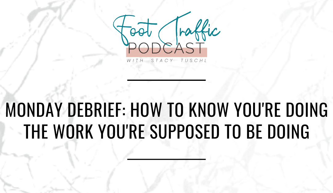MONDAY DEBRIEF: HOW TO KNOW YOU'RE DOING THE WORK YOU'RE SUPPOSED TO BE DOING