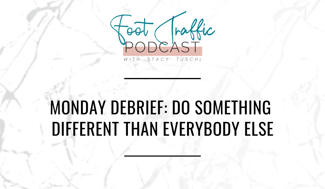 MONDAY DEBRIEF: DO SOMETHING DIFFERENT THAN EVERYBODY ELSE