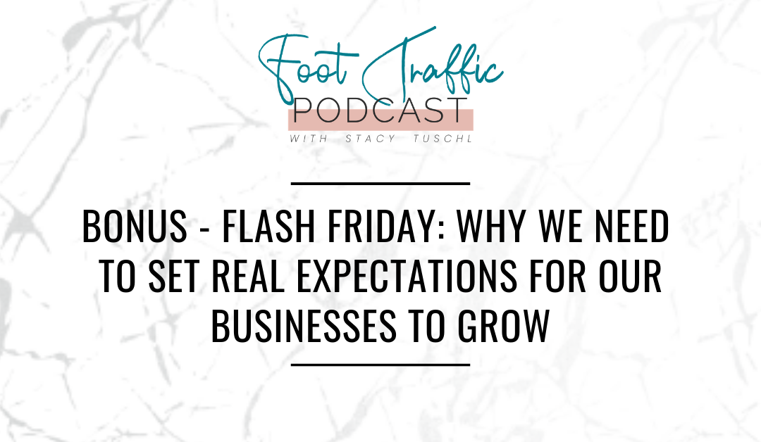 BONUS – FLASH FRIDAY: WHY WE NEED TO SET REAL EXPECTATIONS FOR OUR BUSINESSES