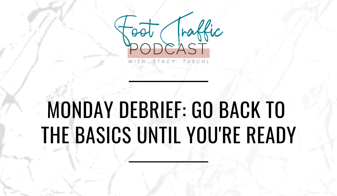 MONDAY DEBRIEF: GO BACK TO THE BASICS UNTIL YOU